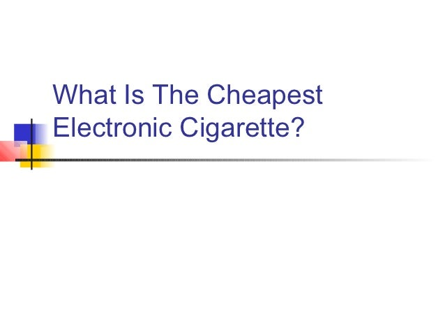 What Is The CheapestElectronic Cigarette?