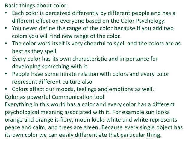 Basic things about color: • Each color is perceived differently by different people and has a different effect on everyone...
