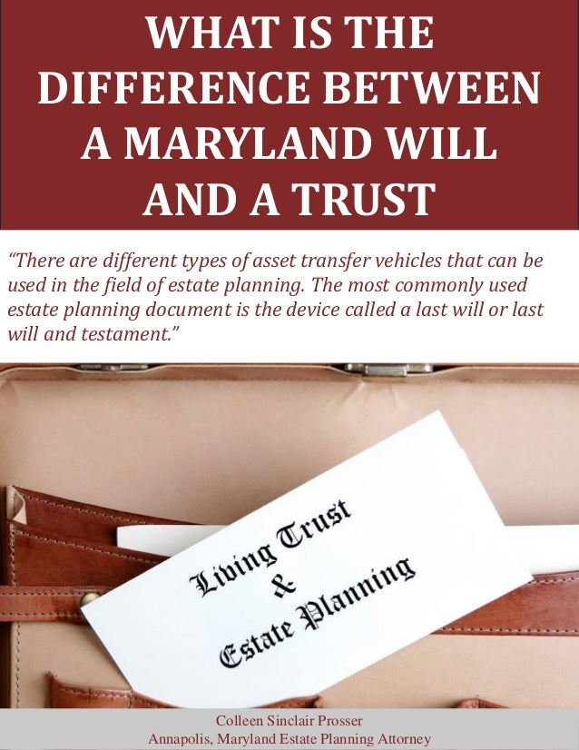 """WHAT IS THE DIFFERENCE BETWEEN A MARYLAND WILL AND A TRUST """"There are different types of asset transfer vehicles that can ..."""
