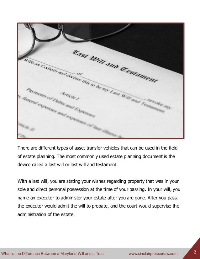What is the Difference Between a Maryland Will and a Trust www.sinclairprosserlaw.com 2 There are different types of asset...
