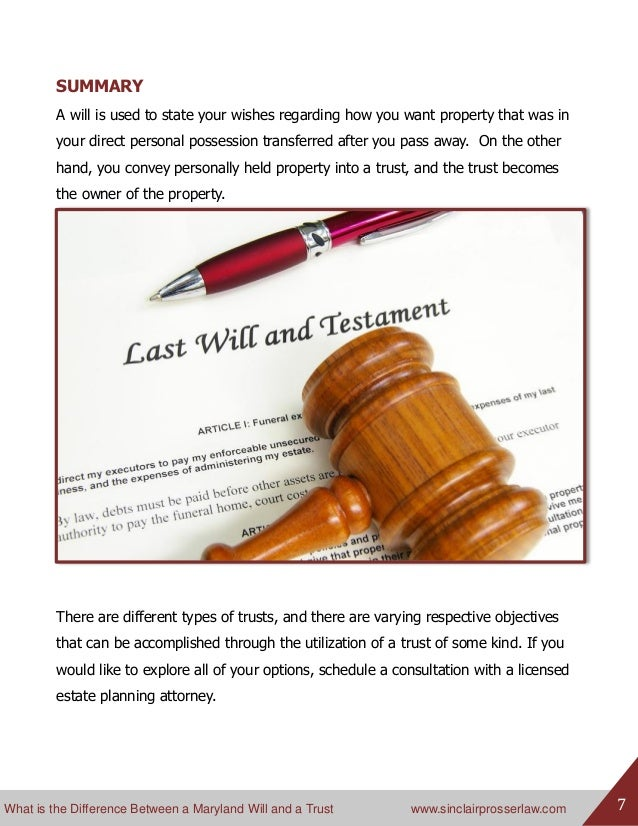What is the Difference Between a Maryland Will and a Trust www.sinclairprosserlaw.com 7 SUMMARY A will is used to state yo...