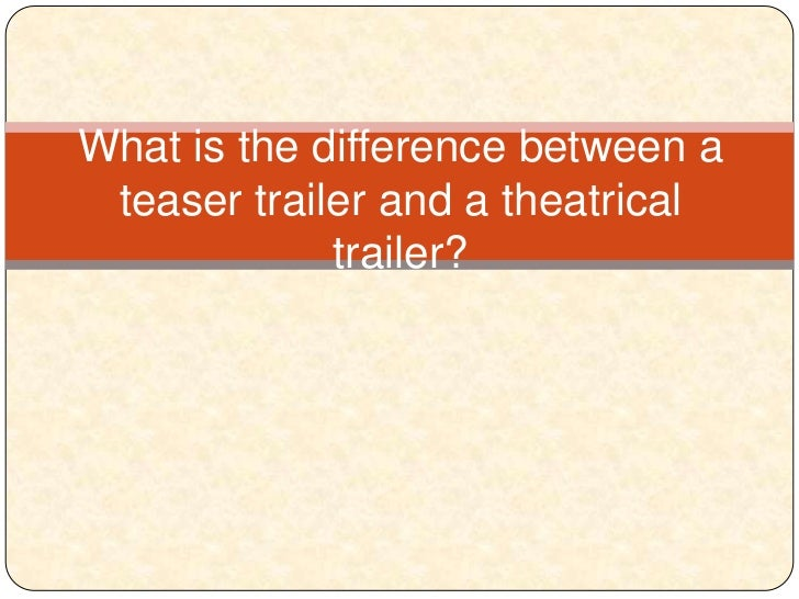 What is the difference between a teaser trailer and a theatrical trailer?<br />