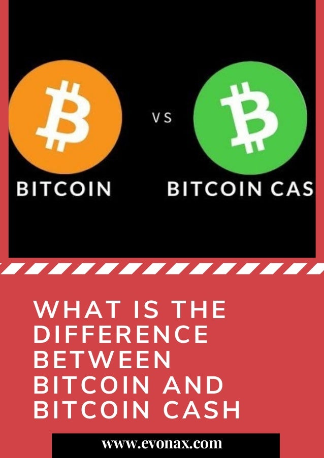 WHAT IS THE DIFFERENCE BETWEEN BITCOIN AND BITCOIN CASH www.evonax.com
