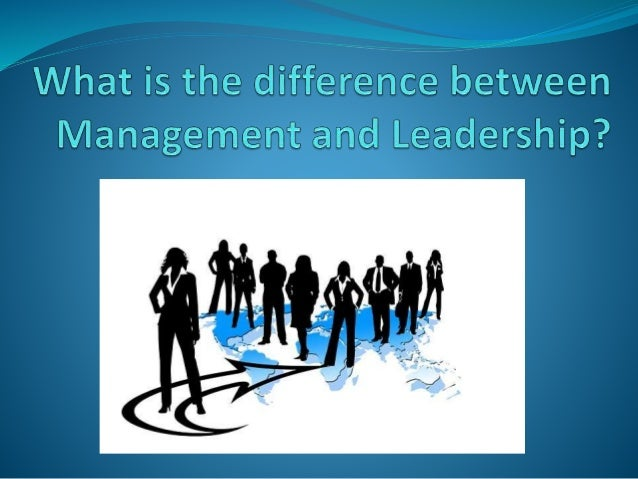 difference between leadership management essay The difference between management and leadership has been a subject of debate within the business and academic community for more than fifty years leaders lead managers manage this simplistic definition -- often paraded around by laymen -- ignores the significant overlap between the two roles.
