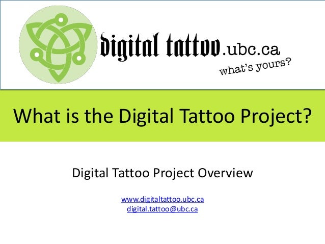What is the Digital Tattoo Project?      Digital Tattoo Project Overview              www.digitaltattoo.ubc.ca            ...