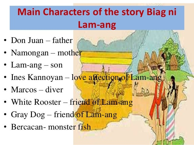 biag ni lam ang Before lam-ang was born, don juan went to the mountains in order to punish a group of their igorot enemies upon returning to nalbuan in triumph, he was bathed by women in the amburayan river all the fish died because of the dirt and odor from lam-ang's body.