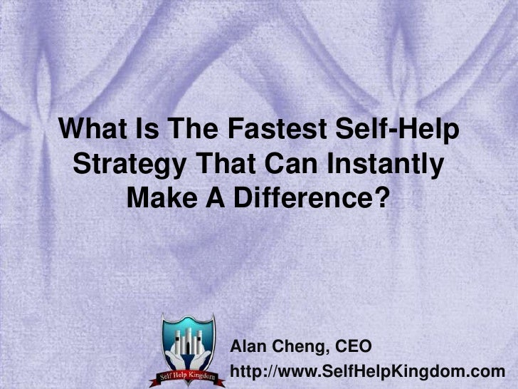 What Is The Fastest Self-Help Strategy That Can Instantly Make A Difference?<br />Alan Cheng, CEO<br />http://www.SelfHelp...