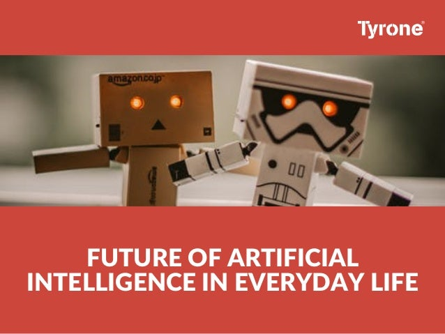 FUTURE OF ARTIFICIAL INTELLIGENCE IN EVERYDAY LIFE