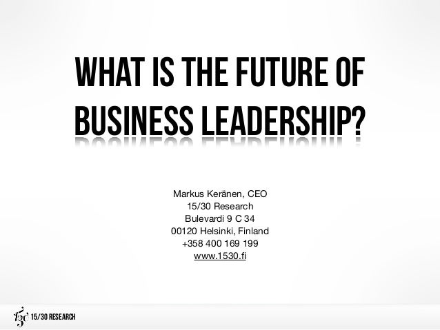 What is the future of             business leadership?                   Markus Keränen, CEO                      15/30 Re...