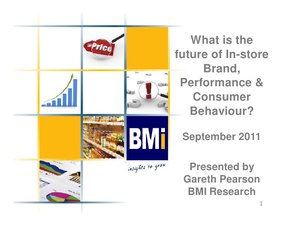 What is thefuture of In-store     Brand, Performance &   Consumer   Behaviour? September 2011  Presented by Gareth Pearson...