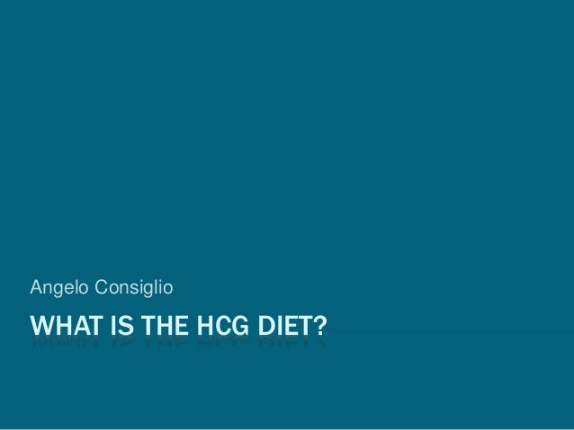 WHAT IS THE HCG DIET? Angelo Consiglio
