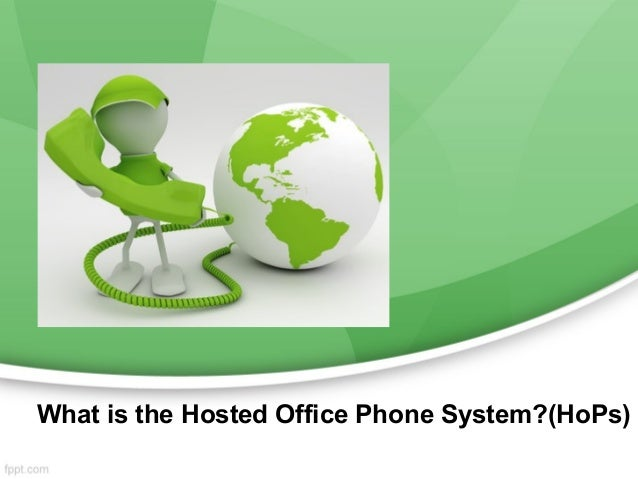 What is the Hosted Office Phone System?(HoPs)