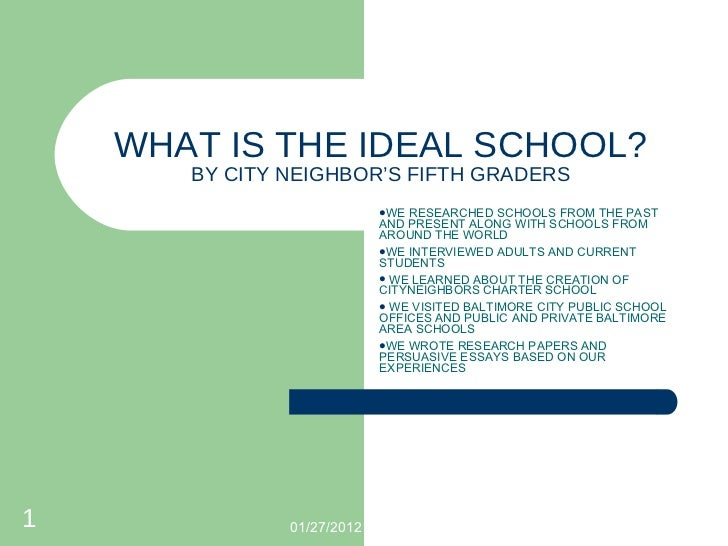 WHAT IS THE IDEAL SCHOOL? BY CITY NEIGHBOR'S FIFTH GRADERS <ul><li>WE RESEARCHED SCHOOLS FROM THE PAST AND PRESENT ALONG W...