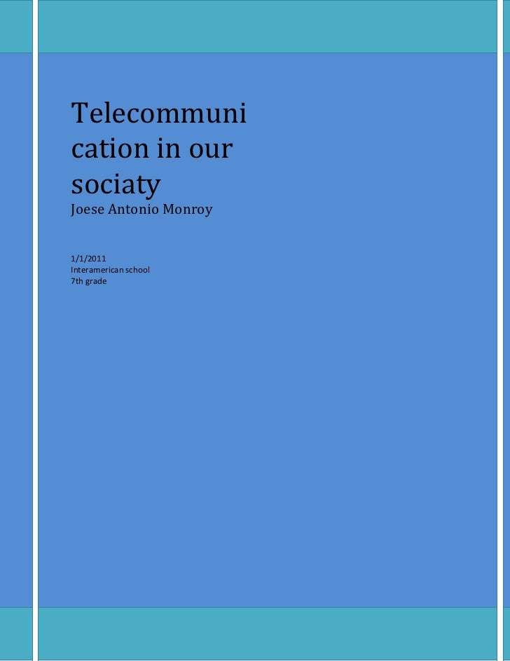 Telecommunication in our sociatyJoese Antonio Monroy1/1/2011Interamerican school7th gradesignificant distances to communic...