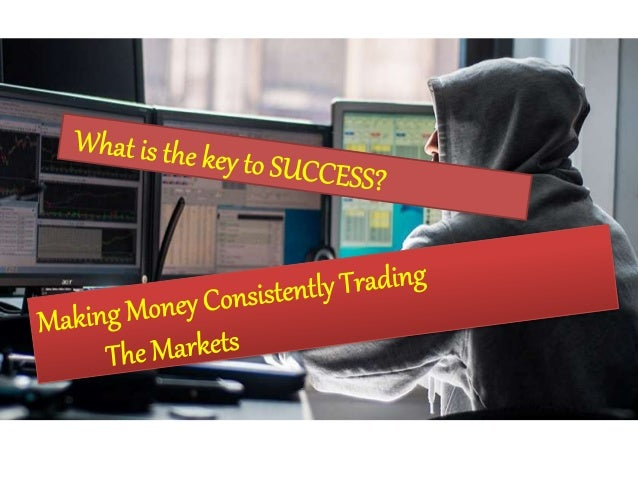 Making money consistently trading the markets – What is the key to success? Having been for over two decades trading the m...