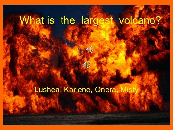 What is  the  largest  volcano? Lushea, Karlene, Onera, Misty