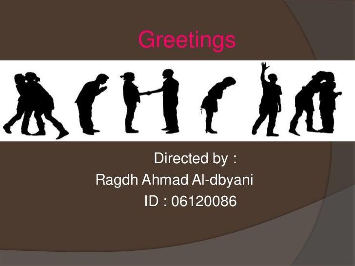 Greetings        Directed by :Ragdh Ahmad Al-dbyani      ID : 06120086