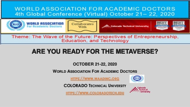 ARE YOU READY FOR THE METAVERSE? OCTOBER 21-22, 2020 WORLD ASSOCIATION FOR ACADEMIC DOCTORS HTTPS://WWW.WAADINC.ORG COLORA...