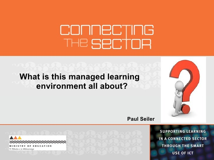 What is this managed learning    environment all about?                            Paul Seiler