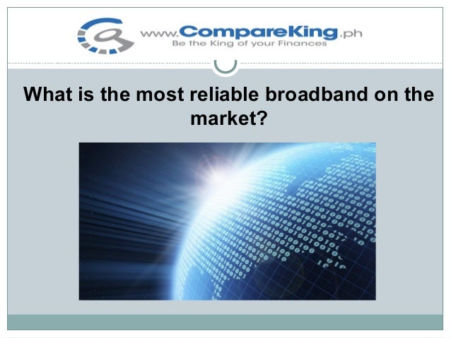 What is the most reliable broadband on the market?