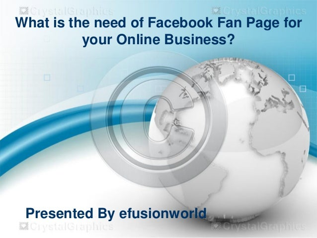 What is the need of Facebook Fan Page for your Online Business? Presented By efusionworld