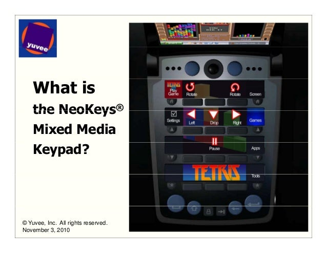 What is the NeoKeys®the NeoKeys® Mixed Media Keypad? 1© Yuvee, Inc. All rights reserved. November 3, 2010