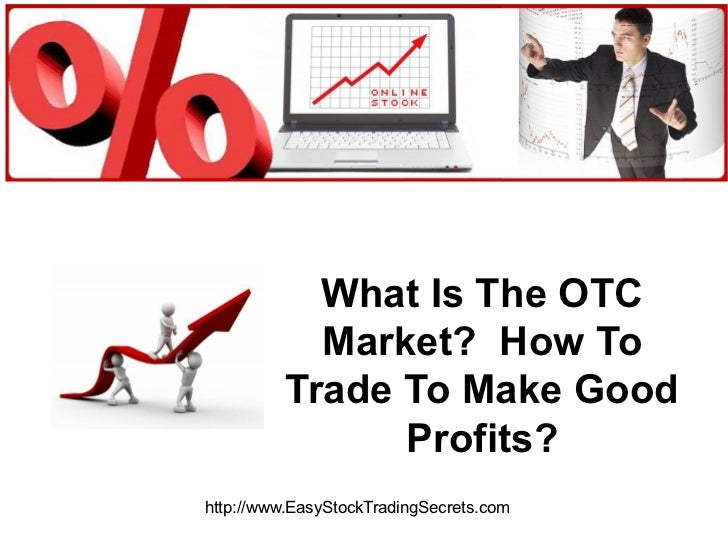 What Is The OTC Market?  How To Trade To Make Good Profits? http://www.EasyStockTradingSecrets.com