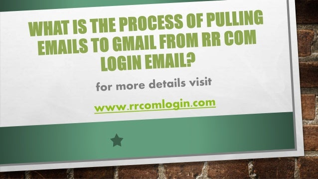 What is the process of pulling emails to gmail from rr com