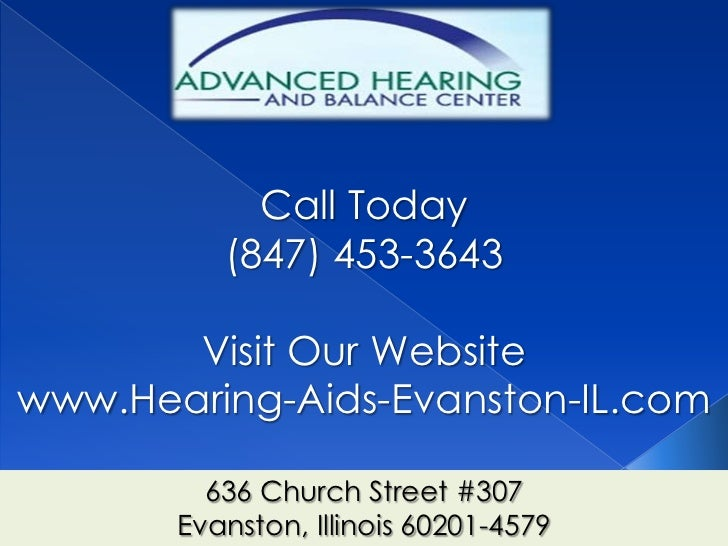 Call Today          (847) 453-3643       Visit Our Websitewww.Hearing-Aids-Evanston-IL.com         636 Church Street #307 ...