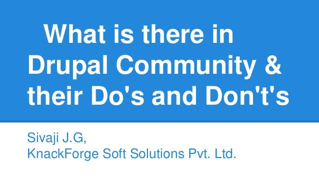 What is there in Drupal Community & their Do's and Don't's Sivaji J.G, KnackForge Soft Solutions Pvt. Ltd.
