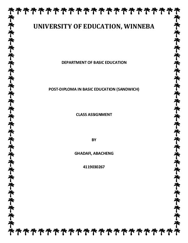 UNIVERSITY OF EDUCATION, WINNEBA  DEPARTMENT OF BASIC EDUCATION  POST-DIPLOMA IN BASIC EDUCATION (SANDWICH)  CLASS ASSIGNM...