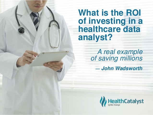 What is the ROI of investing in a healthcare data analyst? — John Wadsworth A real example of saving millions