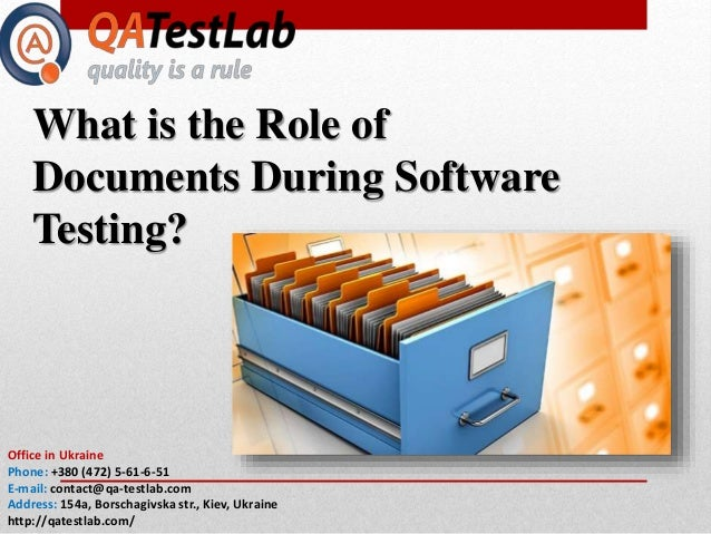 What is the Role of Documents During Software Testing? Office in Ukraine Phone: +380 (472) 5-61-6-51 E-mail: contact@qa-te...