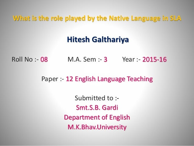 the role of native language and However, unless parents and teachers actively encourage maintenance of the  native language, the child is in danger of losing it and with that loss, the benefits.