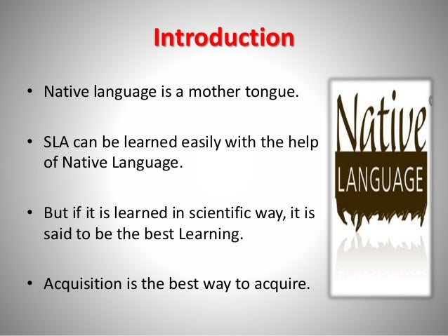 the role of native language and Other people have given you great answers (positive transfer vs negative transfer) a language transfer occurs when two or more languages interact with each other when you are learning a second language, your first language will likely have influence on your second language for example, since my first language is.