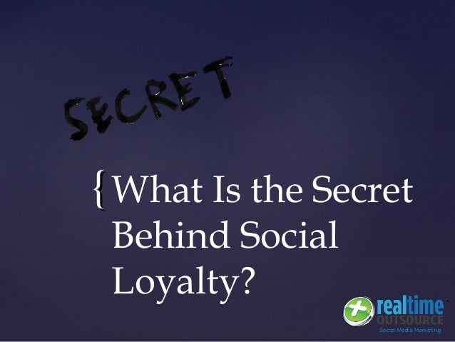 {{ What Is the Secret Behind Social Loyalty?
