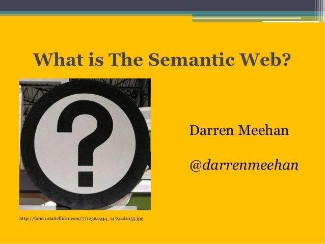 What is The Semantic Web?                                                          Darren Meehan                          ...