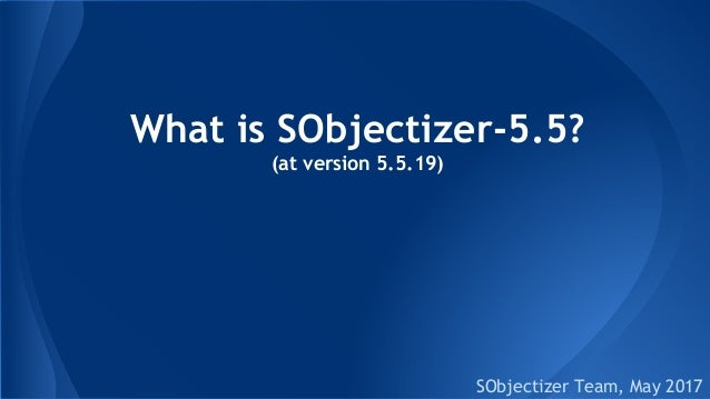 What is SObjectizer-5.5? (at version 5.5.19) SObjectizer Team, May 2017