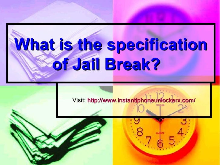 What is the specification    of Jail Break?       Visit: http://www.instantiphoneunlockerx.com/