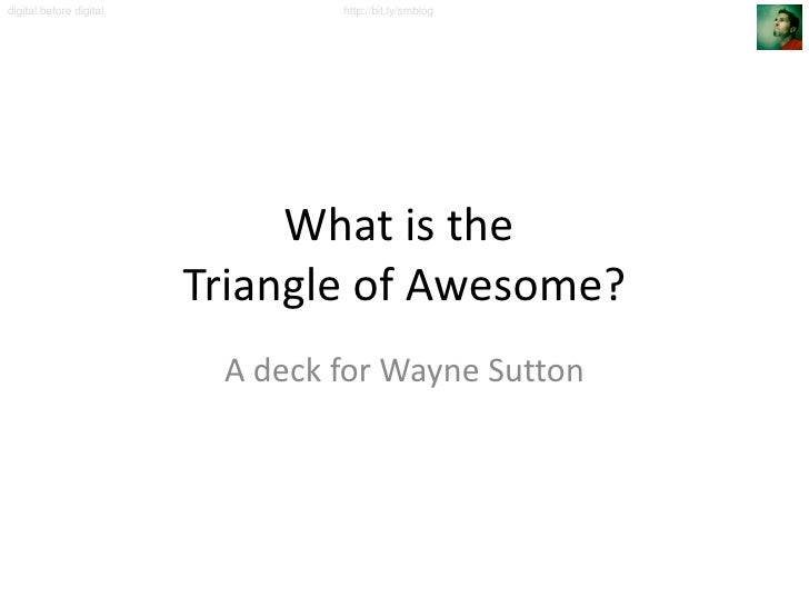What is the  Triangle of Awesome? A deck for Wayne Sutton