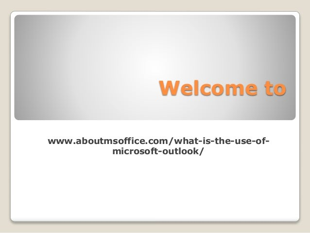 Welcome to www.aboutmsoffice.com/what-is-the-use-of- microsoft-outlook/