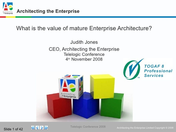Architecting the Enterprise What is the value of mature Enterprise Architecture? Judith Jones CEO, Architecting the Enterp...