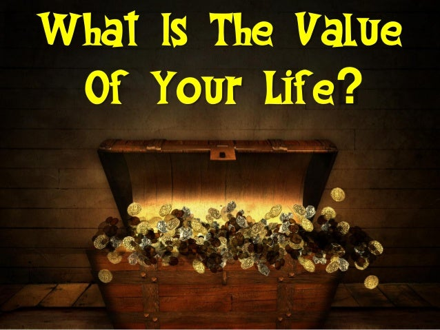 What Is The Value Of Your Life?