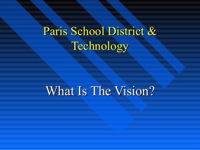 Paris School District &Paris School District & TechnologyTechnology What Is The Vision?What Is The Vision?