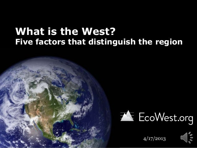 What is the West?Five factors that distinguish the region4/17/2013