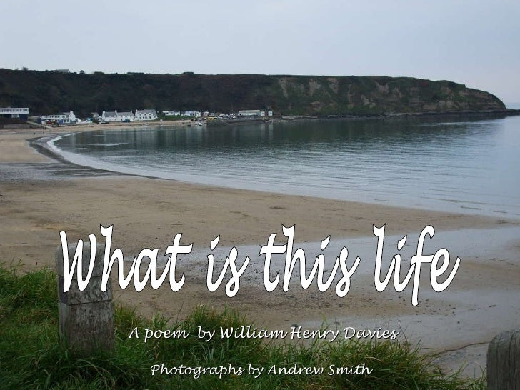 A poem  by William Henry Davies What is this life Photographs by Andrew Smith