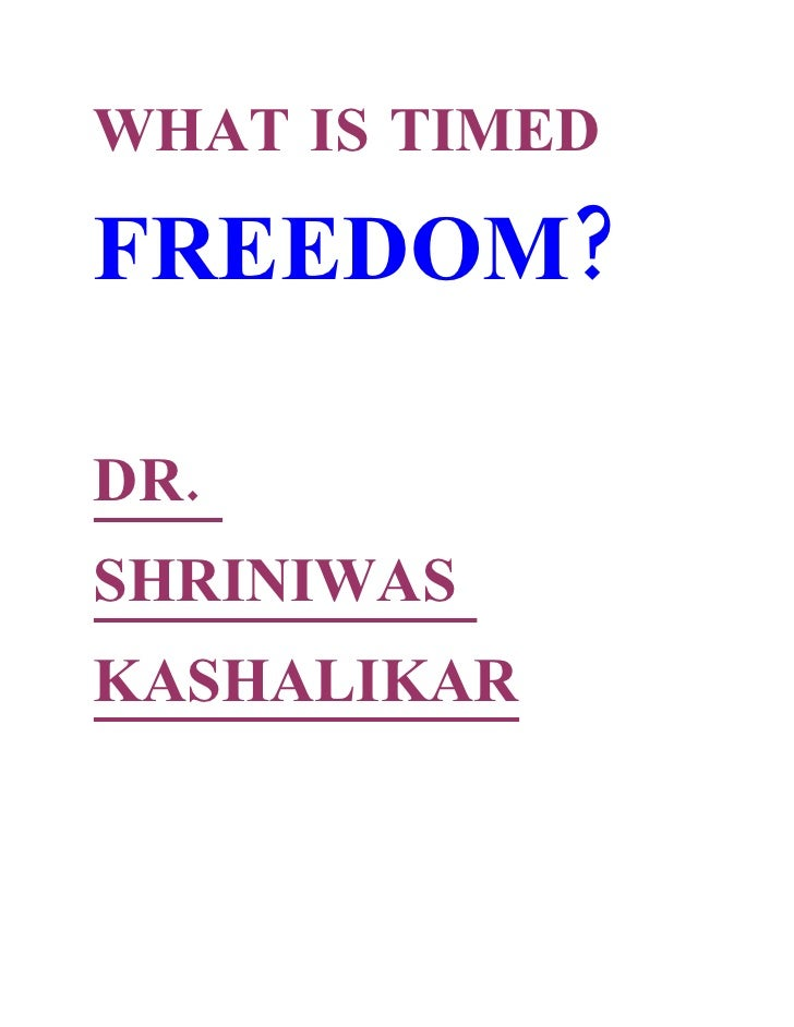WHAT IS TIMED  FREEDOM?  DR. SHRINIWAS KASHALIKAR