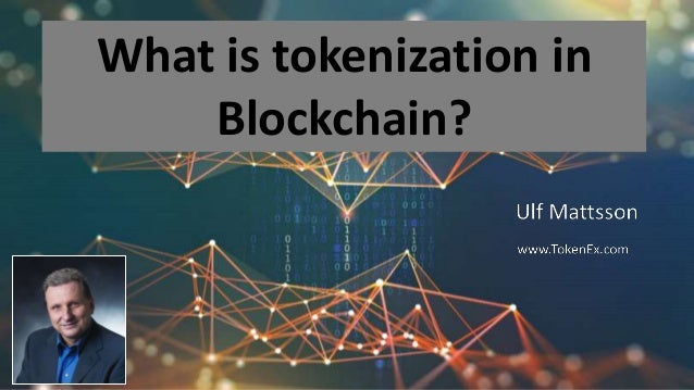 1 What I Learned at Gartner Summit 2019 Ulf Mattsson www.TokenEx.com What is tokenization in Blockchain?