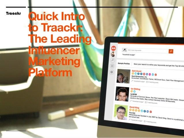 Traackr June 2013 Explore Traackr The Influencer Marketing Platform @Traackr Traackr Quick Intro to Traackr: The Leading I...