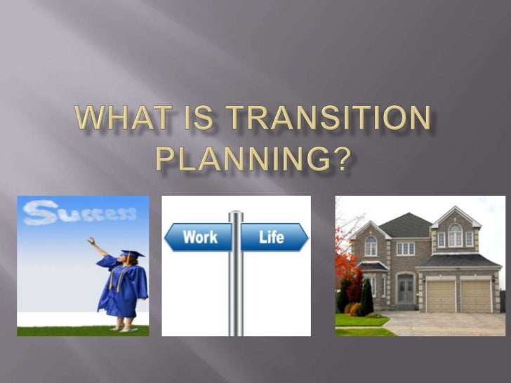  Transition:   is the successful movement from schools to productive adult life. An effective transition process is based...